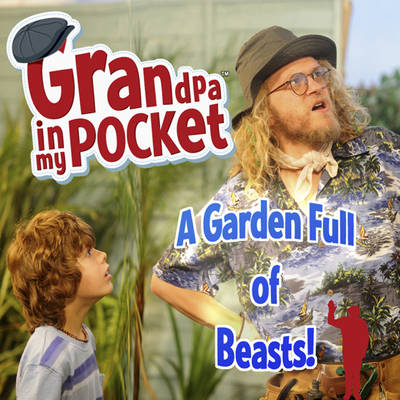 Grandpa in My Pocket - A Garden Full of Beasts