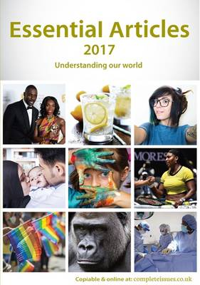 Essential Articles 2017: Understanding Our World: Articles, Opinions, Arguments, Personal Accounts, Opposing Viewpoints