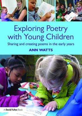 Exploring Poetry with Young Children: Sharing and creating poems in the early years