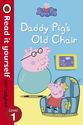 Peppa Pig: Daddy Pig's Old Chair - Read it yourself with Ladybird: Level 1
