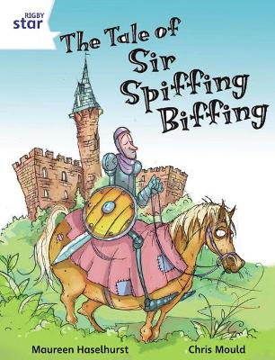 Rigby Star Independent White Reader 3 The Tale of Sir Spiffing Biffing