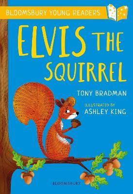 Elvis the Squirrel: A Bloomsbury Young Reader: Gold Book Band