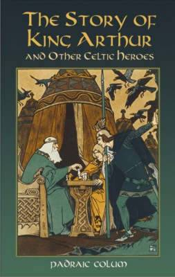 The Story of King Arthur and Other Celtic Heroes