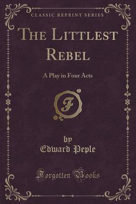 The Littlest Rebel: A Play in Four Acts (Classic Reprint)