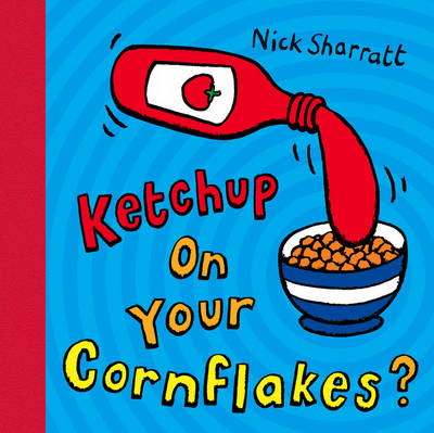 Ketchup on Your Cornflakes?