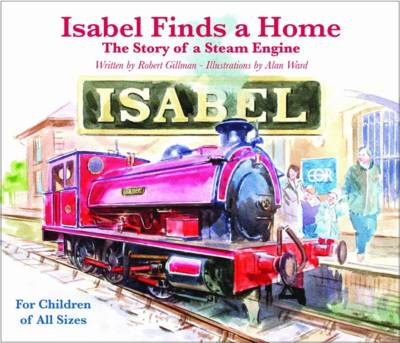 Isabel Finds a Home - The Story of a Steam Engine: For Children of All Sizes