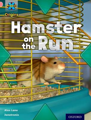 Project X Origins: Pink Book Band, Oxford Level 1+: My Home: Hamster on the Run