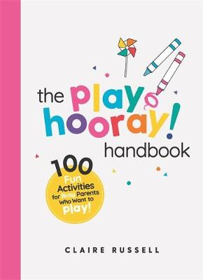 The playHOORAY! Handbook: 100 Fun Activities for Busy Parents and Little Kids Who Want to Play