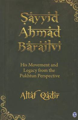 Sayyid Ahmad Barailvi: His Movement and Legacy from the Pukhtun Perspective