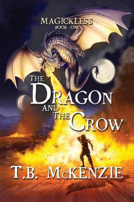 Dragon and the Crow: Magickless Book One