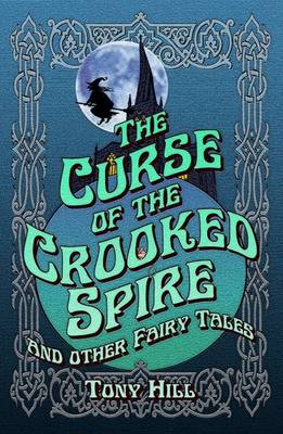 The Curse of the Crooked Spire: and other fairy tales