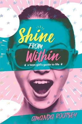 Shine From Within: A Teen Girl's Guide to Life