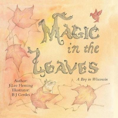 Magic in the Leaves: A Boy in Wisconsin