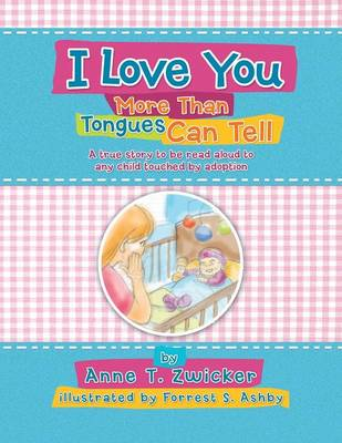 I Love You More Than Tongues Can Tell: A Story to Be Read Aloud to All Those Touched by Adoption