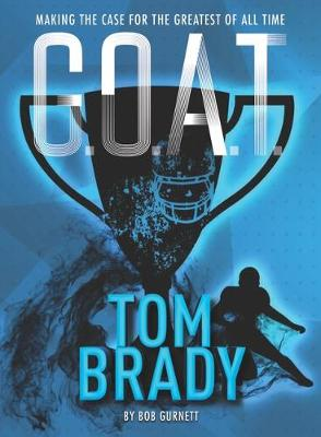 G.O.A.T. - Tom Brady: Making the Case for Greatest of All Time
