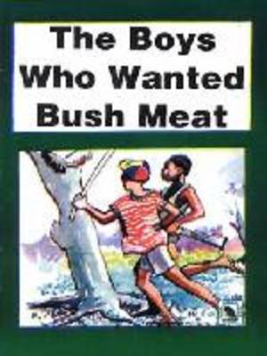 The Boys Who Wanted Bush Meat