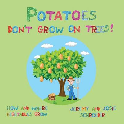 Potatoes Don't Grow On Trees!: How and Where Vegetables Grow