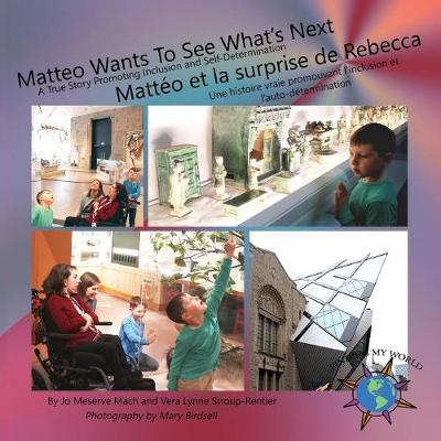 Matteo Wants To See What's Next/ Matteo et la surprise de Rebecca: A True Story Promoting Inclusion and Self-Determination/Une histoire vraie promouvant l'inclusion et l'auto-determination