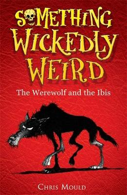 Something Wickedly Weird: The Werewolf and the Ibis: Book 1