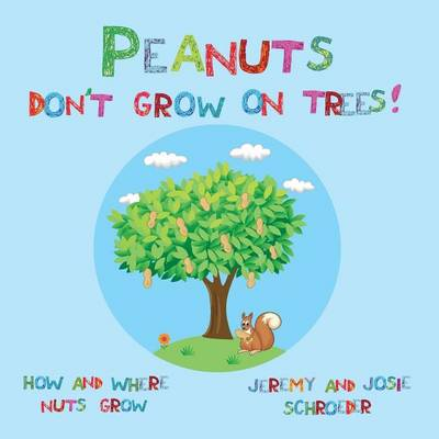 Peanuts Don't Grow On Trees!: How and Where Nuts Grow