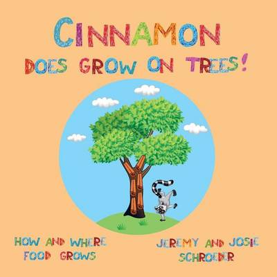 Cinnamon Does Grow On Trees!: How and Where Food Grows
