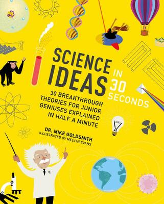 Science Ideas in 30 Seconds: 30 Breakthrough Theories for Junior Geniuses Explained in Half a Minute