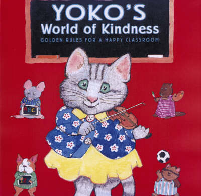 Yoko's World of Kindness: Golden Rules for a Happy Classroom