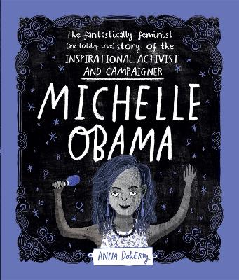 Michelle Obama: The Fantastically Feminist (and Totally True) Story of the Inspirational Activist and Campaigner