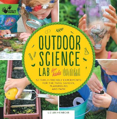 Outdoor Science Lab for Kids: 52 Family-Friendly Experiments for the Yard, Garden, Playground, and Park