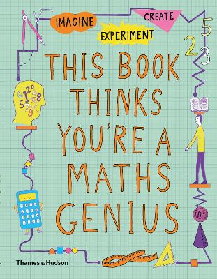 This Book Thinks You're a Maths Genius: Imagine * Experiment * Create