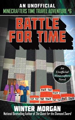 Battle for Time: An Unofficial Minecrafters Time Travel Adventure, Book 6
