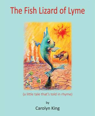 The Fish Lizard of Lyme: (a Little Tale That's Told in Rhyme)