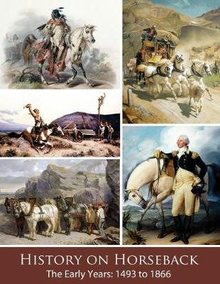 History on Horseback The Early Years: 1493 to 1866