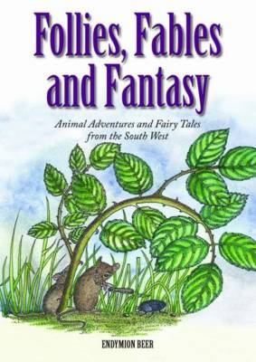Follies, Fables and Fantasy: Animal Adventures and Fairy Tales from the South West