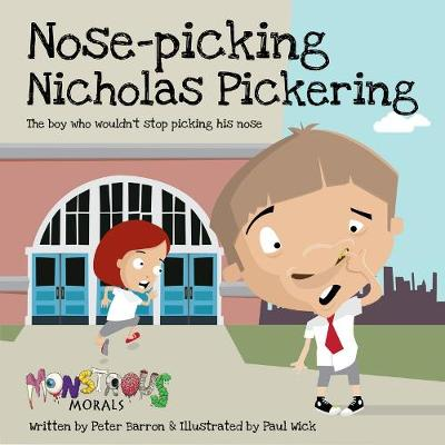 Nose Pickin Nicholas Pickering:The Boy Who Wouldn't Stop Picking: The Boy Who Wouldn't Stop Picking His Nose