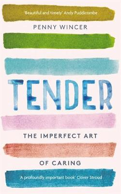 Tender: The Imperfect Art of Caring