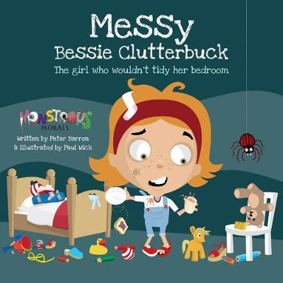 Messy Bessy Clutterbuck: The Girl Who Wouldn't Tidy Her Bedroom