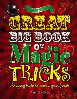 The Great Big Book of Magic Tricks: Amazing Tricks to Impress Your Friends