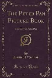Peter Pan Picture Book: The Story of Peter Pan (Classic Reprint)