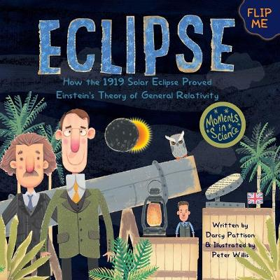 Eclipse: How the 1919 Solar Eclipse Proved Einstein's Theory of General Relativity