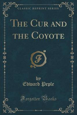 The Cur and the Coyote (Classic Reprint)
