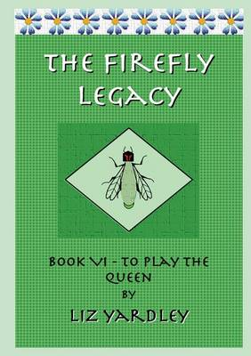 Firefly Legacy - Book VI (to Play the Queen)