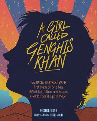 Girl Called Genghis Khan, A: How Maria Toorpakai Wazir Pretended to Be a Boy, Defied the Taliban, and Became a World Famous Squash Player