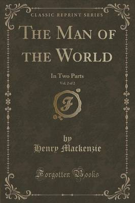 The Man of the World, Vol. 2 of 2: In Two Parts (Classic Reprint)