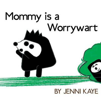 Mommy is a Worrywart: A Humorous Look at the Fears of Motherhood