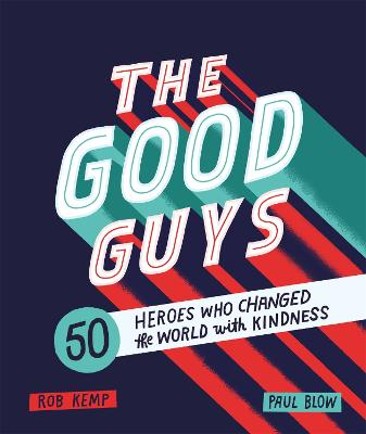 The Good Guys: 50 Heroes Who Changed the World with Kindness