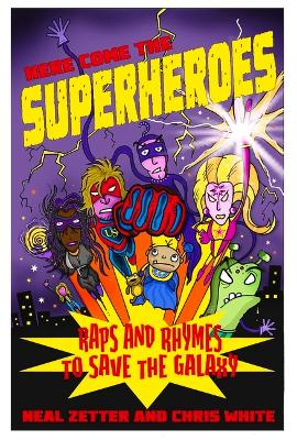 Here Come the Superheroes: Raps and Rhymes to Save the Galaxy