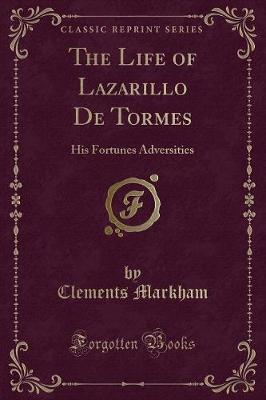 The Life of Lazarillo de Tormes: His Fortunes Adversities (Classic Reprint)