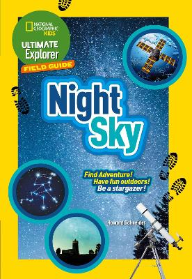 Ultimate Explorer Field Guides Night Sky: Find Adventure! Have Fun Outdoors! be a Stargazer!