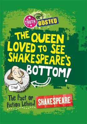 Truth or Busted: The Fact or Fiction Behind Shakespeare